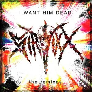 Sir.Vixx - I Want Him Dead [the Remixes]