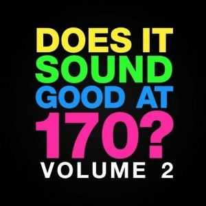 Does It Sound Good At 170, Vol. 2