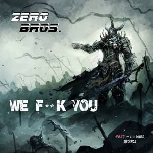 Zero Bros. - We Fuck You (2016)