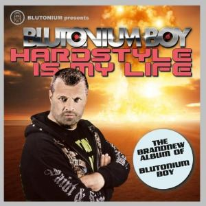 Blutonium Boy - Hardstyle Is My Life (2014)