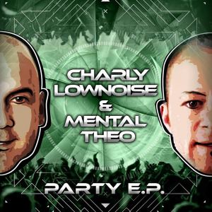 Charly Lownoise & Mental Theo - Party E.P. (2016)