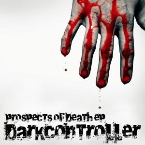 Darkcontroller - Prospects Of Death EP (2012)