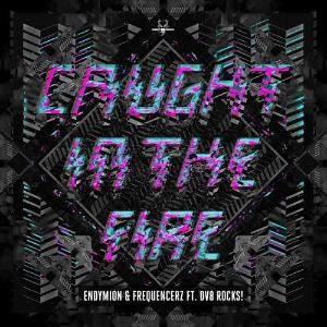 Endymion & Frequencerz Ft. DV8 Rocks! - Caught In The Fire (2013)