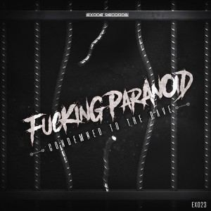 Fucking Paranoid - Condemned To The Rave