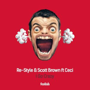 Re-Style & Scott Brown Ft. Ceci - I Go Crazy (2016)