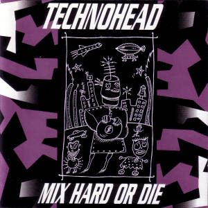 Technohead - Mix Hard Or Die (1993)
