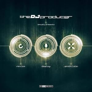 The DJ Producer - Revise Deploy Annihilate (2015)