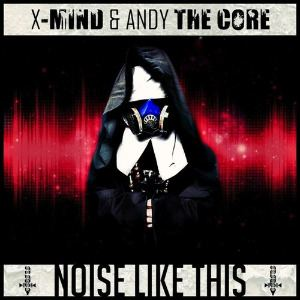 X-Mind & Andy The Core - Noise Like This EP (2013)