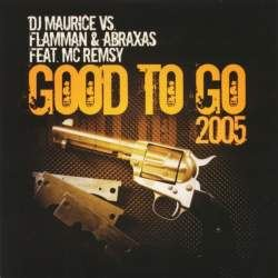 DJ Maurice vs. Flamman & Abraxas Feat. MC Remsy - Good To Go 2005