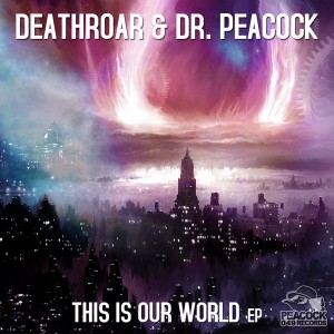 Deathroar & Dr. Peacock - This Is Our World EP (2017)