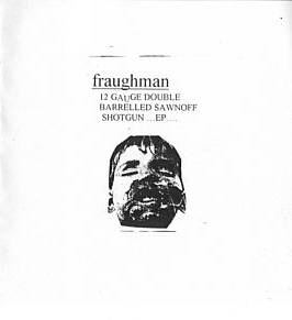 Fraughman - 12 Gauge Double Barrelled Sawnoff Shotgun EP (1999)