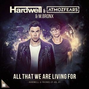 Hardwell & Atmozfears & M.BRONX - All That We Are Living For (2017)