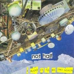 Not Half - I Want It To Be 1983 Again (2009)