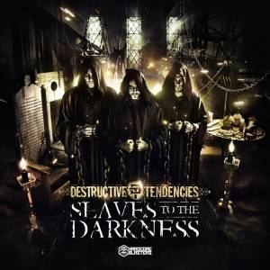 Destructive Tendencies - Slaves To The Darkness (2016)