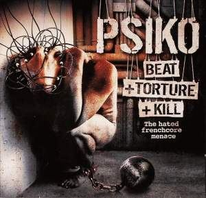 Psiko - Beat +Torture +Kill - The Hated Frenchcore Menace (2010)