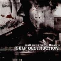 Scott Brown feat. DJ Neophyte - Self Destruction (2003)