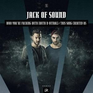 Jack Of Sound - Who You're Fucking With / This Song Created Us (Incl Edi