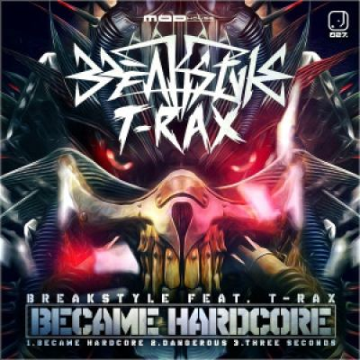 Breakstyle Feat T-Rax - Became Hardcore (2016)