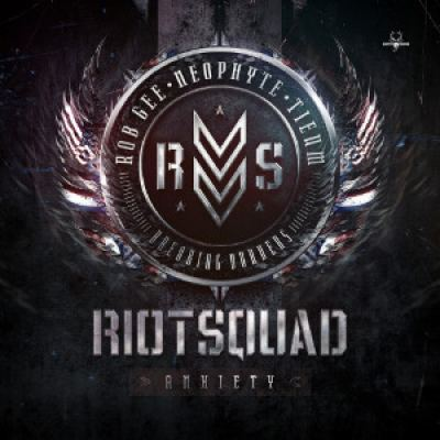 Riot Squad aka. Neophyte And Tieum And Rob Gee - Anxiety (2014)