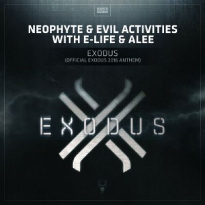 Neophyte and Evil Activities with E-Life - Exodus (Official Exodus 2016 Anthem) (2016)