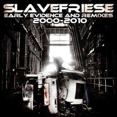 Slavefriese - Early Evidence & Remixes 2000-2010 (2014)