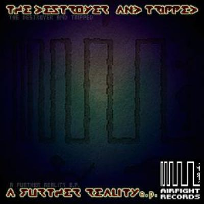 The Destroyer and Tripped - A Further Reality EP (2012)