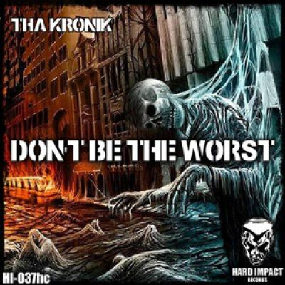Tha KroniK - Dont Be The Worst (2014)