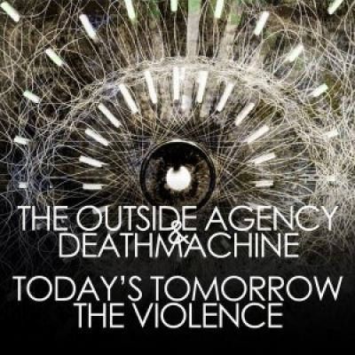 The Outside Agency and Deathmachine - Today's Tomorrow / The Violence