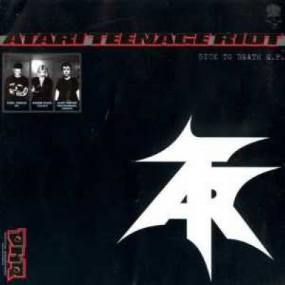 Atari Teenage Riot - Sick To Death (1997)