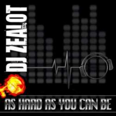DJ Zealot - As Hard As You Can Be (2010)