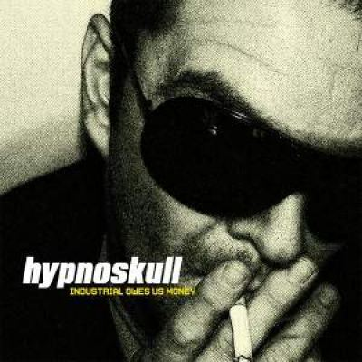 Hypnoskull - Industrial Owes Us Money (2008)