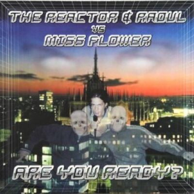 The Reactor & Raoul Vs. Miss Flower - Are You Ready?