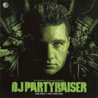 DJ Partyraiser - One Man // Half Machine (2005)