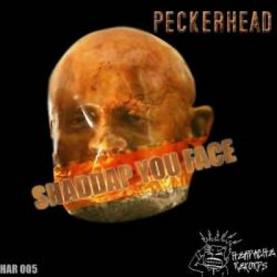 Peckerhead - Shaddap You Face (2010)