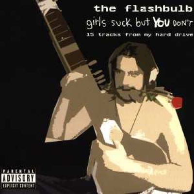 The Flashbulb - Girls Suck But YOU Don't (2003)