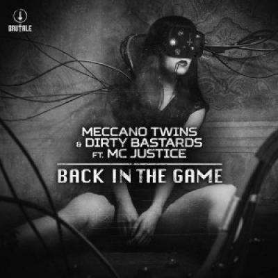 Meccano Twins & Dirty Bastards Ft. MC Justice - Back In The Game (2017)