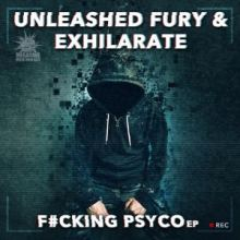 Unleashed Fury & Exhilarate - F#cking Psyco EP (2017)