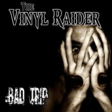The Vinyl Raider - Bad Trip (2012)