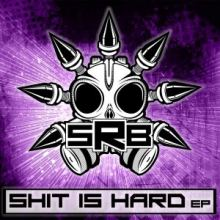 SRB - Shit Is Hard EP (2016)