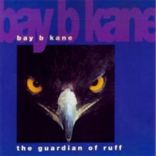 Bay B Kane - The Guardian Of Ruff (1994)