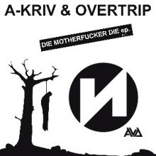 A-Kriv and Overtrip - Die Motherfucker Die (2013)