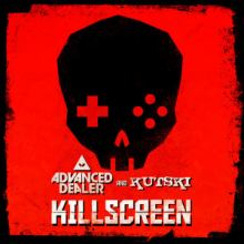Advanced Dealer And Kutski - Killscreen (2016)