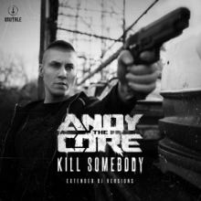 Andy The Core - Kill Somebody (Extended DJ Versions) (2017)