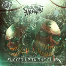Chaotic Hostility - Fucked Up In The Club (2016)