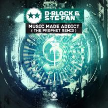 D-Block & S-Te-Fan - Music Made Addict (The Prophet Remix) (2016)