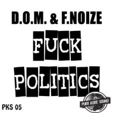 D.O.M. And F.Noize - Fuck Politics (2014)