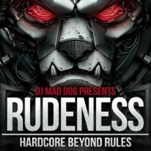 DJ Mad Dog - Rudeness - Hardcore Beyond Rules (2013)