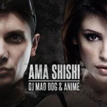 DJ Mad Dog & AniMe - Ama Shishi (2015)