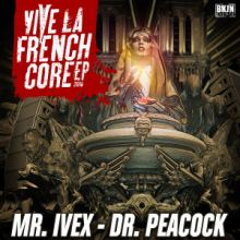 Dr. Peacock & Mr. Ivex - Vive La Frenchcore EP (2016)
