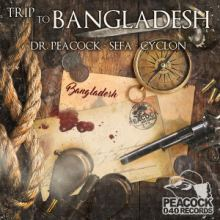 Dr. Peacock & Sefa & Cyclon - Trip To Bangladesh (2016)